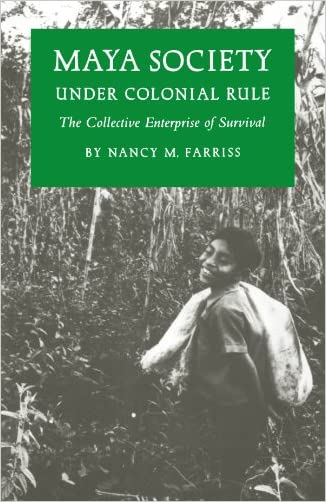 Maya Society Under Colonial Rule: The Collective Enterprise of Survival