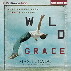 Wild Grace: What Happens when Grace Happens | [Max Lucado]