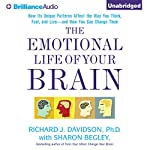 The Emotional Life of Your Brain: How Its Unique Patterns Affect the Way You Think, Feel, and Live - and How You Can Change Them | Richard J. Davidson,Sharon Begley