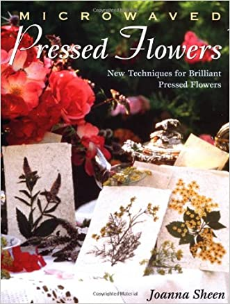 Microwaved Pressed Flowers: New Techniques for Brilliant Pressed Flowers