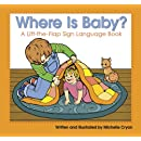 Where Is Baby?: A Lift-the-Flap Sign Language Book