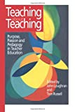 Teaching about Teaching: Purpose, Passion and Pedagogy in Teacher Education (0750706228) by Russell, Tom