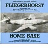 Fliegerhorst /Home Base. Geschichte des Militärflugplatzes Schwäbisch Hall von 1934-1987 in Worten, Dokumenten...