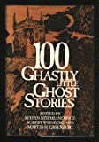 img - for ONE HUNDRED (100) GHASTLY LITTLE GHOST STORIES: Across the Moors; Attorney for the Damned; Away; Behind the Screen; Black Gold; Bone to His Bone; The Burned House; Clocks; The Closed Door; The Coat; The Cold Embrace; Coming Home; Concert to Death book / textbook / text book