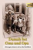 Damals bei Oma und Opa: Zeitzeugen erinnern sich an ihre Großeltern. Band 1 (Zeitgut - Auswahl)