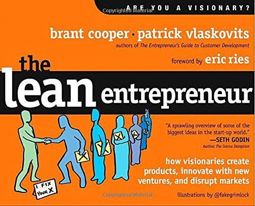 The Lean Entrepreneur: How Visionaries Create Products, Innovate with New Ventures, and Disrupt Markets PDF