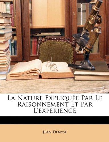La Nature Expliquée Par Le Raisonnement Et Par L'experience