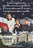 img - for Understanding the Interface between Political & Career Executives in the United States Government book / textbook / text book