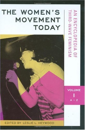 The Women's Movement Today: An Encyclopedia of Third-Wave Feminism, Vol. 1: A-Z