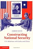 img - for Constructing National Security: U.S. Relations with India and China book / textbook / text book