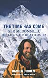 Damien O'Brien The Time Has Come: Ger McDonnell - His Life & His Death on K2