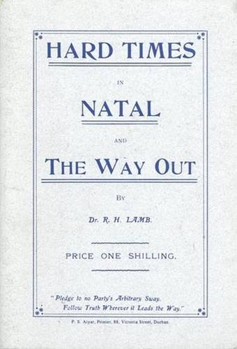 Hard Times in Natal and the Way out (1908): Book 3 (Colin Webb Natal & Zululand)