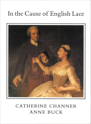 In the Cause of English Lace: The Life and Work of Catherine C. Channer 1874-1949: Lace-making in the Midlands Past and Present