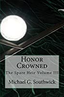 Honor Crowned (The Spare Heir Book 3)