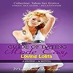Guide of Dating Made Easy: Loving Lolita: Taboo Sex Erotica Series Sex Guide   Marguerite de Lyon