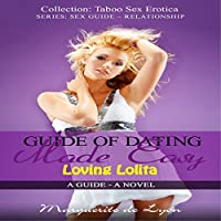 Guide of Dating Made Easy: Loving Lolita: Taboo Sex Erotica Series Sex Guide (       UNABRIDGED) by Marguerite de Lyon Narrated by Sierra Kline