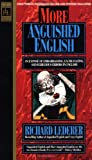 More Anguished English: an Expose of Embarrassing Excruciating, and Egregious Errors in English (0440215773) by Richard Lederer