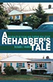 img - for A Rehabber's Tale: The Reality of Fixing and Flipping Real Estate book / textbook / text book