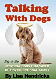 Talking with Dogs: Mystical dogs that saved our dysfunctional family