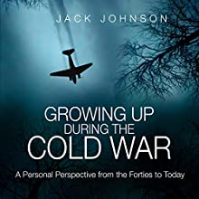 Growing Up During the Cold War: A Personal Perspective from the Forties to Today Audiobook by Jack Johnson Narrated by Jim Johnston