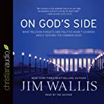 On God's Side: What Religion Forgets and Politics Hasn't Learned about Serving the Common Good | Jim Wallis