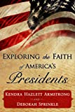 img - for Exploring the Faith of America's Presidents: Politics and Religion in America (Homeschool Curriculum) book / textbook / text book