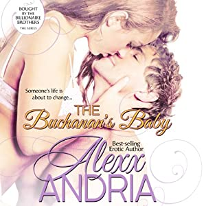The Buchanan's Baby: Bought By The Billionaire Brothers (Billionaire Romance) | [Alexx Andria]