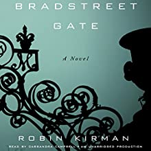Bradstreet Gate: A Novel (       UNABRIDGED) by Robin Kirman Narrated by Cassandra Campbell