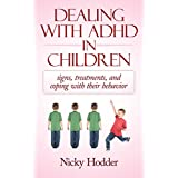 Dealing with ADHD in Children: signs,treatments,and coping with their behavior ~ Nicky Hodder