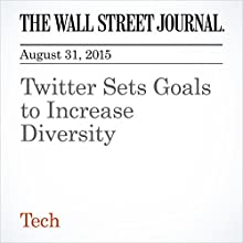 Twitter Sets Goals to Increase Diversity (       UNABRIDGED) by Yoree Koh Narrated by Alexander Quincy