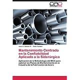 Mantenimiento Centrado en la Confiabilidad Aplicado a la Siderúrgica: Aplicación de la Metodología del MCC para...
