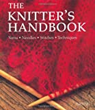 img - for The Knitter's Handbook: Yarns - Needles - Stitches - Techniques book / textbook / text book