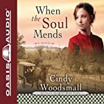 When the Soul Mends (       UNABRIDGED) by Cindy Woodsmall Narrated by Jill Shellabarger