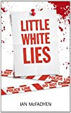 img - for Little White Lies. Ian McFadyen book / textbook / text book