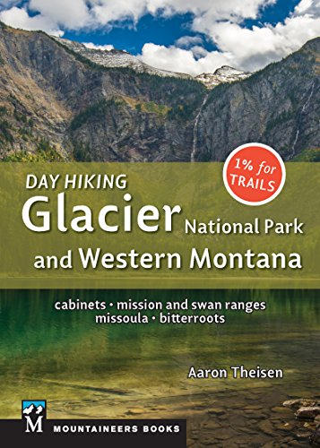 Day Hiking: Glacier National Park & Western Montana: Cabinets, Mission and Swan Ranges, Missoula, Bitterroots [Theisen, Aaron] (Tapa Blanda)