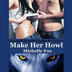 Make Her Howl: Werewolf Romance Rough Sex Erotica | [Michelle Fox]