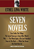 SEVEN  NOVELS: Fear Stalks The Village, The Spiral Staircase (Some Must Watch ), Wax, The Wheel Spins (The Lady Vanishes), Steps In The Dark, While She ... Air (Timeless Wisdom Collection Book 3915)