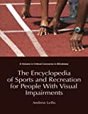Encyclopedia of Sports & Recreation for People with Visual Impairments (Critical Concerns in Blindness)
