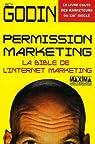 Permission marketing : La bible de l'Internet marketing par Godin