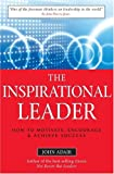 The Inspirational Leader: How to Motivate, Encourage and Achieve Success (0749444568) by Adair, John