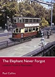 The Elephant Never Forgot: Londons Trams in Retrospect (0711035091) by Collins, Paul