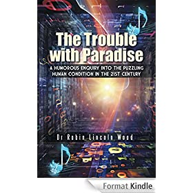 The Trouble with Paradise: A Humorous Enquiry into the Puzzling Human Condition in the 21st Century (English Edition)