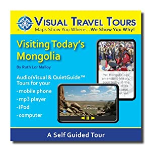 MONGOLIA TRAVEL GUIDE. A Travelogue--CD includes files to transfer to your cell-phone, iPod, or to print.