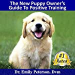 The New Puppy Owner's Guide to Positive Reinforcement Training | Dr. Emily Peterson Dvm