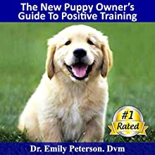 The New Puppy Owner's Guide to Positive Reinforcement Training (       UNABRIDGED) by Dr. Emily Peterson Dvm Narrated by Jennifer Gunnerson