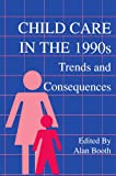 Child Care in the 1990s: Trends and Consequences (0805810617) by Booth, Alan