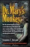 Dr. Marys Monkey: How the Unsolved Murder of a Doctor, a Secret Laboratory in New Orleans and Cancer-Causing Monkey Viruses Are Linked to Lee Harvey ... Assassination and Emerging Global Epidemics