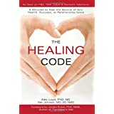 The Healing Code: 6 Minutes to Heal the Source of Any Health, Success or Relationship Issueby Alex, Ph.D. Loyd
