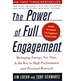 Jim Loehr The Power of Full Engagement: Managing Energy, Not Time, Is the Key to High Performance and Personal Renewal[ THE POWER OF FULL ENGAGEMENT: MANAGING ENERGY, NOT TIME, IS THE KEY TO HIGH PERFORMANCE AND PERSONAL RENEWAL ] by Loehr, Jim (Author )