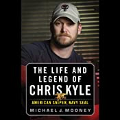 The Life and Legend of Chris Kyle: American Sniper, Navy SEAL | [Michael J. Mooney]
